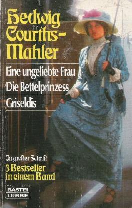 Eine ungeliebte Frau / Die Bettelprinzess / Griseldis : 3 Bestseller in einem Band