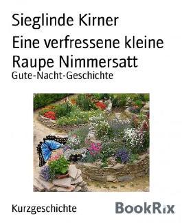 Eine verfressene kleine Raupe Nimmersatt: Gute-Nacht-Geschichte