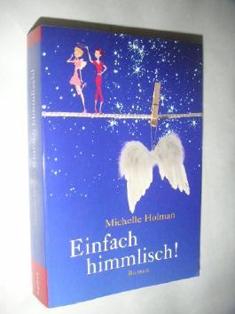 Einfach himmlisch! : eine romantische Komödie. Michelle Holman. Aus dem Engl. von Corinna Vierkant