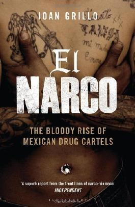 El Narco: The Bloody Rise of Mexican Drug Cartels by Grillo, Ioan (2013)