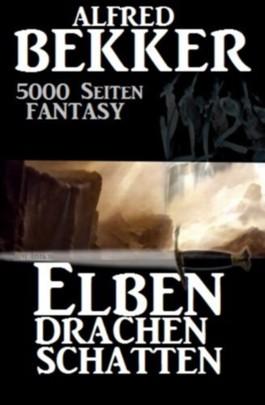 Elben. Drachen. Schatten. (Das 5000-Seiten Fantasy-Romanpaket)