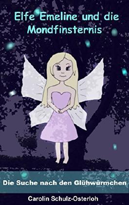Elfe Emeline und die Mondfinsternis: Die Suche nach den Glühwürmchen
