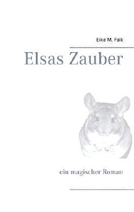 Elsas Zauber: ein magischer Roman
