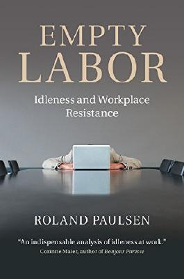 Empty Labor: Idleness and Workplace Resistance