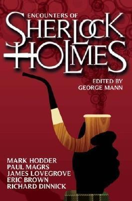 Encounters of Sherlock Holmes of Richard Dinnick, Mark Hodder, Paul Magrs, James Lovegrove, E on 22 February 2013