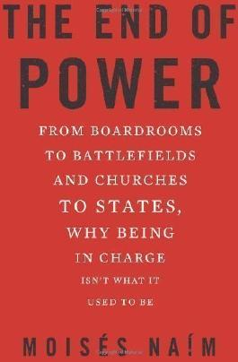 End of Power: From Boardrooms to Battlefields and Churches to States, Why Being In Charge Isn?t What It Used to Be by Naim, Moises (2013)