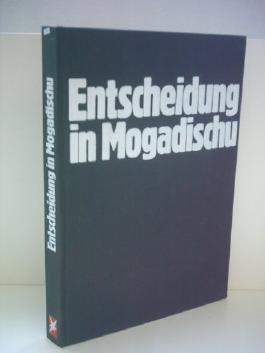 Entscheidung in Mogadischu. Die 50 Tage nach Schleyers Entführung. Dokumente, Bilder, Zeugen Aus dem Nachlaß Gerhard Löwenthal