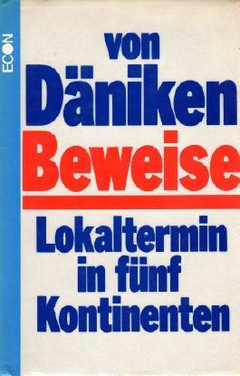 Erich von Däniken: Beweise - Lokaltermin in fünf Kontinenten