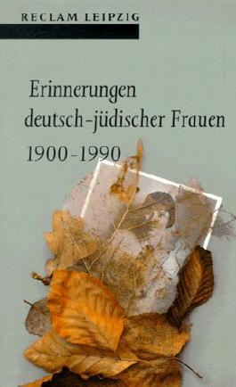 Erinnerungen deutsch-jüdischer Frauen 1900 - 1990.