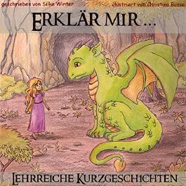 Erklär mir ...: Lehrreiche Kurzgeschichten für Kinder