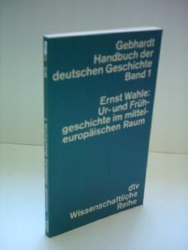 Ernst Wahle: Ur- und Frühgeschichte im mitteleuropäischen Raum [in: Gebhardt: Handbuch der deutschen Geschichte, Band 1]