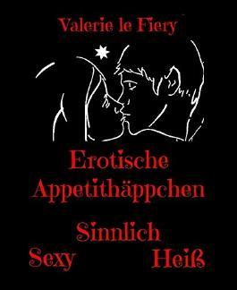 Erotische Appetithäppchen: Sinnliche und freche Geschichten von Lust und Liebe