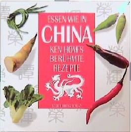 Essen wie in China : Ken Hom`s berühmte Rezepte.
