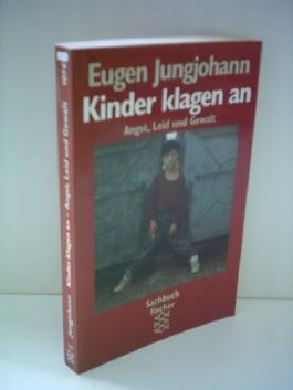 Eugen Jungjohann: Kinder klagen an - Angst, Leid und Gewalt