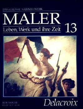 Eugène Delacroix - das grosse Sammelwerk Maler - Leben, Werk und ihre Zeit - Abschnitt 1: Romantik und Impressionismus - Band 13