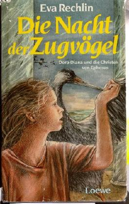 Eva Rechlin: Die Nacht der Zugvögel - Dora-Diana und die Christen von Ephesus