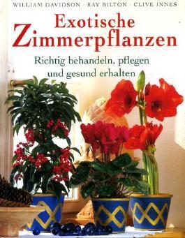 Exotische Zimmerpflanzen - Richtig behandeln, pflegen und gesund erhalten