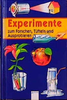 Experimente zum Forschen, Tüfteln, Ausprobieren. ( Ab 8 J.)