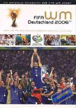 FIFA WM Deutschland 2006. Die offizielle Rückschau zur FIFA WM 2006. Helden und Verlierer, Magische Momente, Traumtore, Sensationen