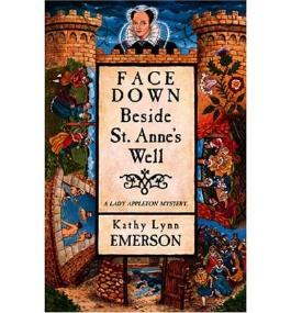 Face Down Beside St. Anne's Well (Lady Appleton Mysteries) Emerson, Kathy Lynn ( Author ) Apr-01-2006 Paperback