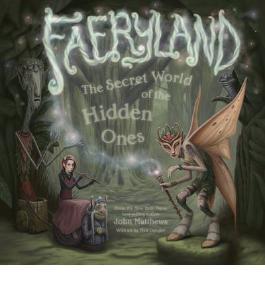 Faeryland The Secret World of the Hidden Ones {{ FAERYLAND THE SECRET WORLD OF THE HIDDEN ONES }} By Matthews, John ( AUTHOR) Apr-01-2013