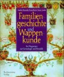 Familiengeschichte und Wappenkunde, Ein Wegweiser zur Genealogie und Heraldik, Mit sehr vielen Abb.,