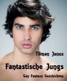 Fantastische Jungs. Gay Fantasy Geschichten.