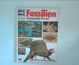 Fossilien -Zeugen der Urwelt. Was ist was - Band 69. 1. Auflage.