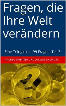 Fragen, die Ihre Welt verändern: Eine Trilogie mit 99 Fragen. Teil 3 (Fragen, die Ihre Welt verändern. Eine Trilogie mit 99 Fragen) (German Edition)