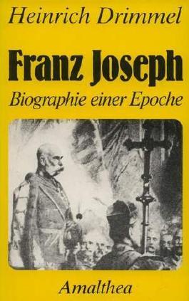 Franz Joseph Biographie einer Epoche