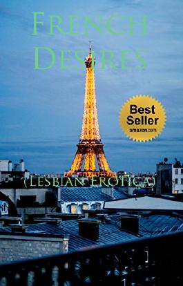 French Desires (Lesbian Erotica): (Romance Erotica, BDSM, and Submission.)