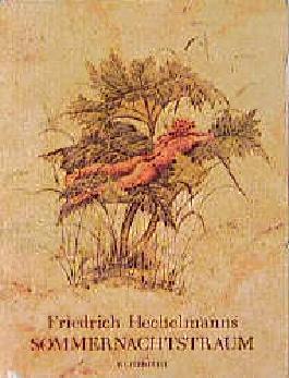 Friedrich Hechelmanns Sommernachtstraum. William Shakespeares Märchenspiel in Mary Lambs Nachschrift