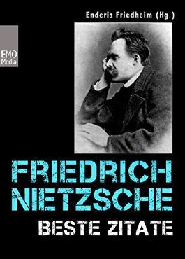 Friedrich Nietzsche: Beste Zitate. Kluge Worte, Aphorismen und Lebensweisheiten: Illustrierte Ausgabe