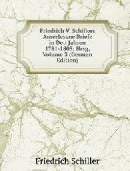 Friedrich V. Schillers Auserlesene Briefe in Den Jahren 1781-1805: Volume 3