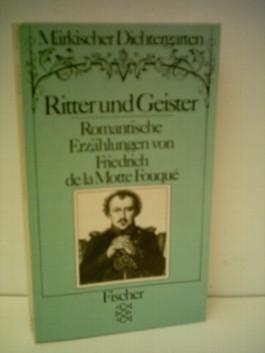 Friedrich de la Motte Fouque: Ritter und Geister - Romantische Erzählungen
