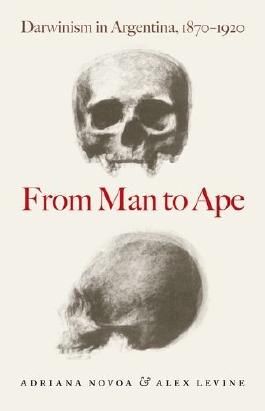 From Man to Ape: Darwinism in Argentina, 1870-1920