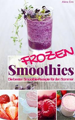 Frozen Smoothies: Die besten Smoothie-Rezepte für den Sommer