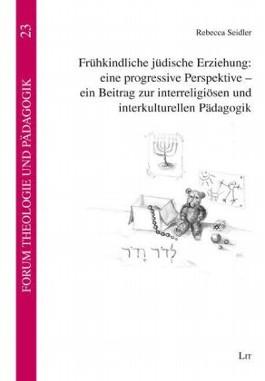 Frühkindliche jüdische Erziehung: eine progressive Perspektive - ein Beitrag zur interreligiösen und interkulturellen Pädagogik