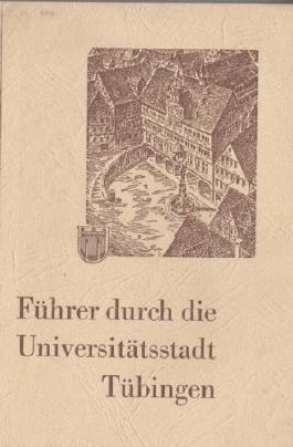 Führer durch die Universitätsstadt Tübingen