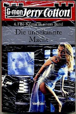 G-man. Jerry Cotton. Der Kriminalroman, von dem die Welt spricht. 6 FBI-Krimis in einem Band. Die unbekannte Macht.