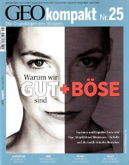 GEO Kompakt 25/2011: Warum wir Gut + Böse sind: Egoismus und Empathie, Liebe und Lüge, Mitgefühl und Misstrauen - die helle und die dunkle Seite des Menschen