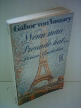 Gabor von Vaszary: Wenn man Freunde hat - Pariser Geschichten