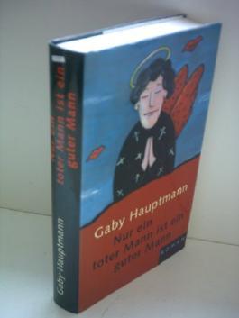 Gaby Hauptmann: Nur ein toter Mann ist ein guter Mann