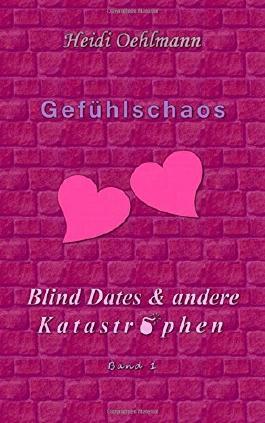 Gefühlschaos (Blind Dates & andere Katastrophen)
