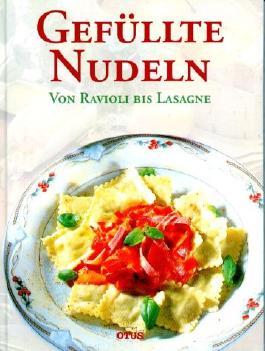 Gefüllte Nudeln. Von Ravioli bis Lasagne