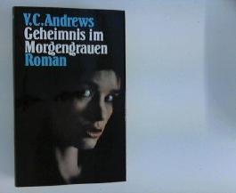 Geheimnis im Morgengrauen : Roman. V. C. Andrews. Aus dem Amerikan. von Uschi Gnade