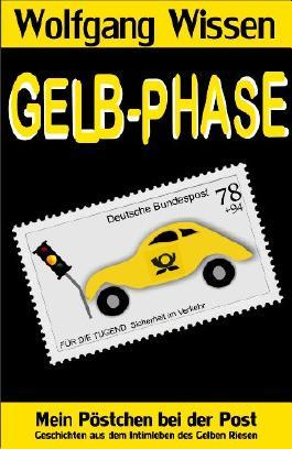 Gelb-Phase: Mein Pöstchen bei der Post - Geschichten aus dem Intimleben des Gelben Riesen