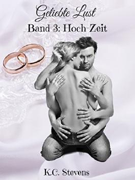 Geliebte Lust - Hoch-Zeit: Band 3