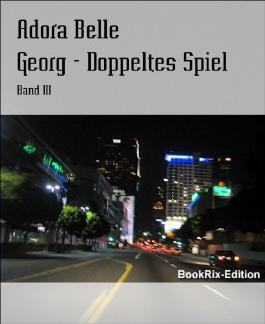 Georg - Doppeltes Spiel: Band III