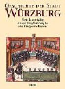 Geschichte der Stadt Würzburg, 3 Bde., Bd.2, Vom Bauernkrieg 1525 bis zum Übergang an Bayern 1814